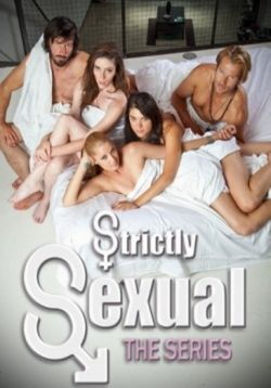 Только секс — Strictly Sexual: The Series (2011)